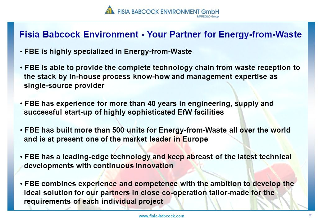 27 www.fisia-babcock.com FBE is highly specialized in Energy-from-Waste FBE is able to provide the complete technology chain from waste reception to t