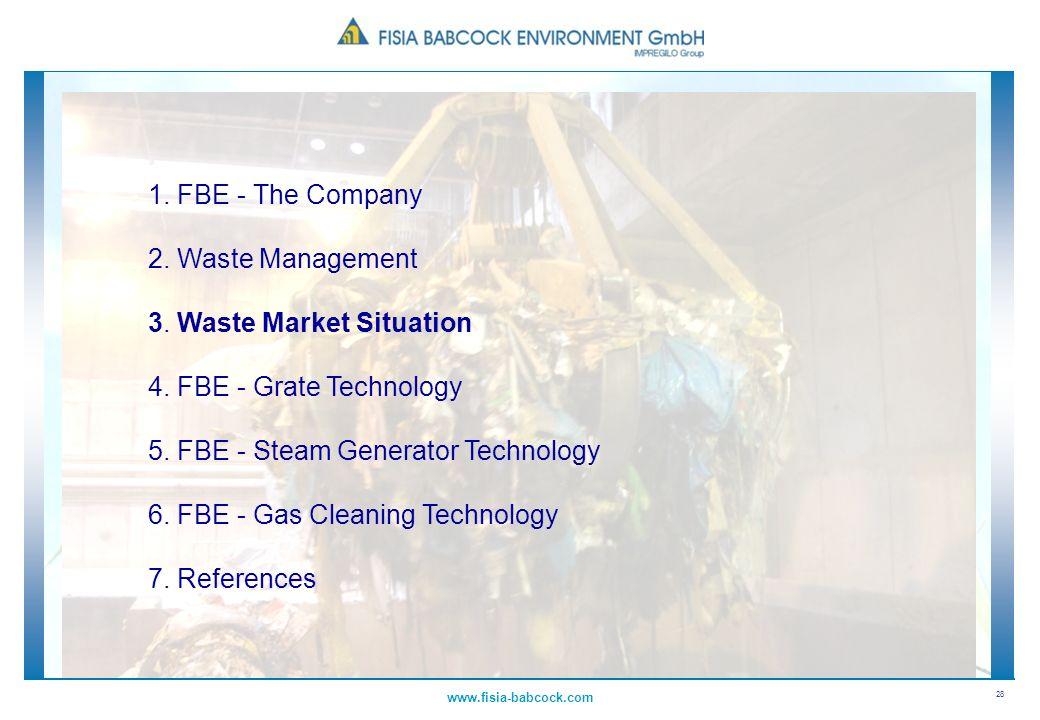 28 www.fisia-babcock.com 1. FBE - The Company 2. Waste Management 3. Waste Market Situation 4. FBE - Grate Technology 5. FBE - Steam Generator Technol