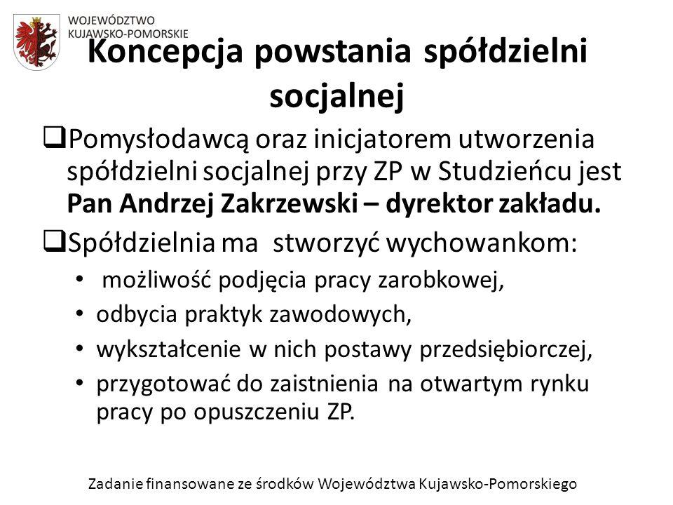 Zadanie finansowane ze środków Województwa Kujawsko-Pomorskiego Pomysłodawcą oraz inicjatorem utworzenia spółdzielni socjalnej przy ZP w Studzieńcu je
