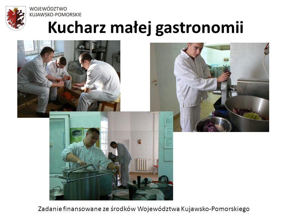 Zadanie finansowane ze środków Województwa Kujawsko-Pomorskiego Kucharz małej gastronomii