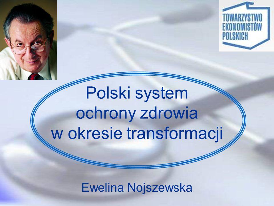 Polski system ochrony zdrowia w okresie transformacji Ewelina Nojszewska