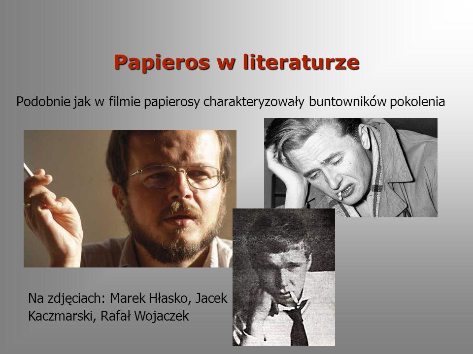 Papieros w literaturze Podobnie jak w filmie papierosy charakteryzowały buntowników pokolenia Na zdjęciach: Marek Hłasko, Jacek Kaczmarski, Rafał Wojaczek