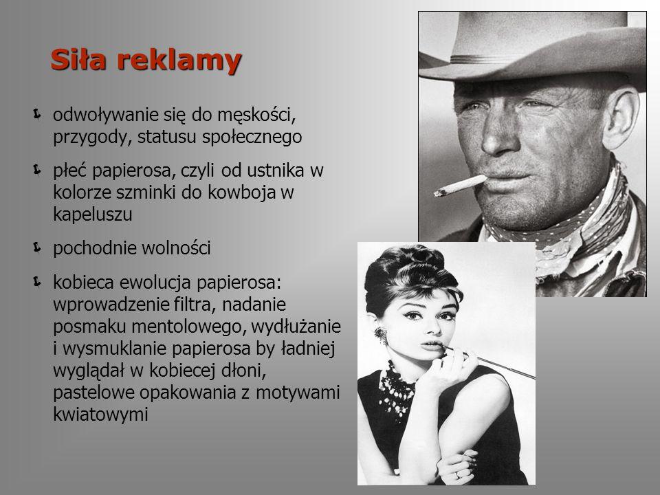 Siła reklamy odwoływanie się do męskości, przygody, statusu społecznego płeć papierosa, czyli od ustnika w kolorze szminki do kowboja w kapeluszu pochodnie wolności kobieca ewolucja papierosa: wprowadzenie filtra, nadanie posmaku mentolowego, wydłużanie i wysmuklanie papierosa by ładniej wyglądał w kobiecej dłoni, pastelowe opakowania z motywami kwiatowymi