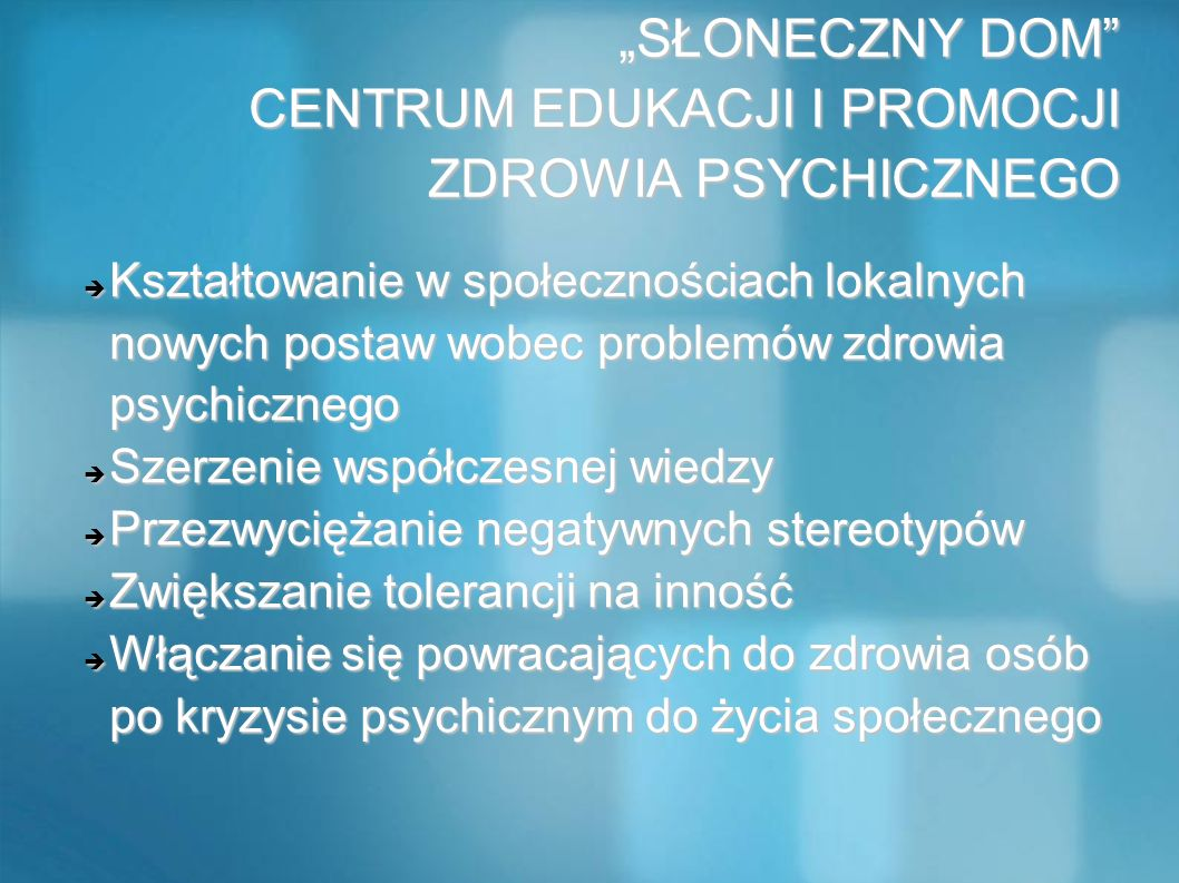 SŁONECZNY DOM CENTRUM EDUKACJI I PROMOCJI ZDROWIA PSYCHICZNEGO Kształtowanie w społecznościach lokalnych nowych postaw wobec problemów zdrowia psychic