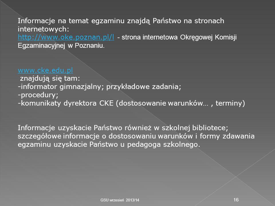 Informacje na temat egzaminu znajdą Państwo na stronach internetowych: http://www.oke.poznan.pl/l http://www.oke.poznan.pl/l - strona internetowa Okręgowej Komisji Egzaminacyjnej w Poznaniu.