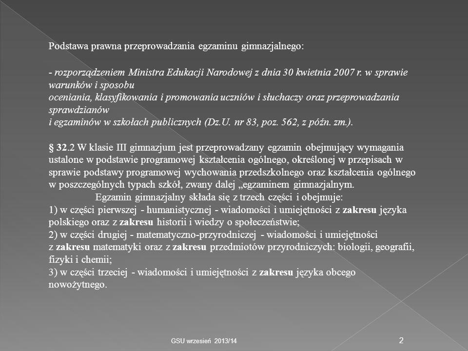 Podstawa prawna przeprowadzania egzaminu gimnazjalnego: - rozporządzeniem Ministra Edukacji Narodowej z dnia 30 kwietnia 2007 r.