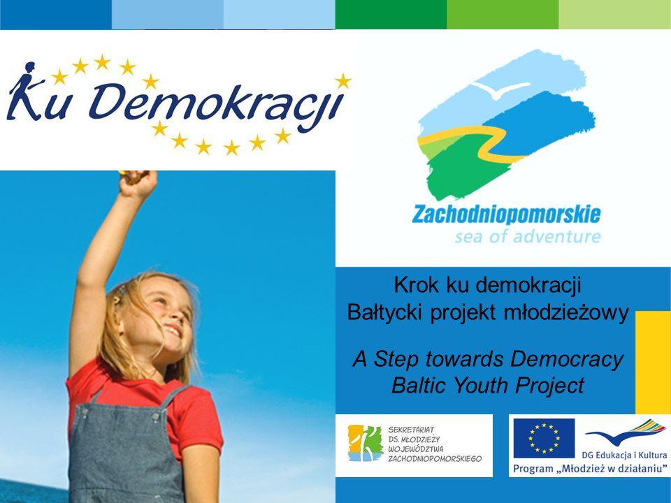 s e a o f a d v e n t u r e Krok ku demokracji Bałtycki projekt młodzieżowy A Step towards Democracy Baltic Youth Project