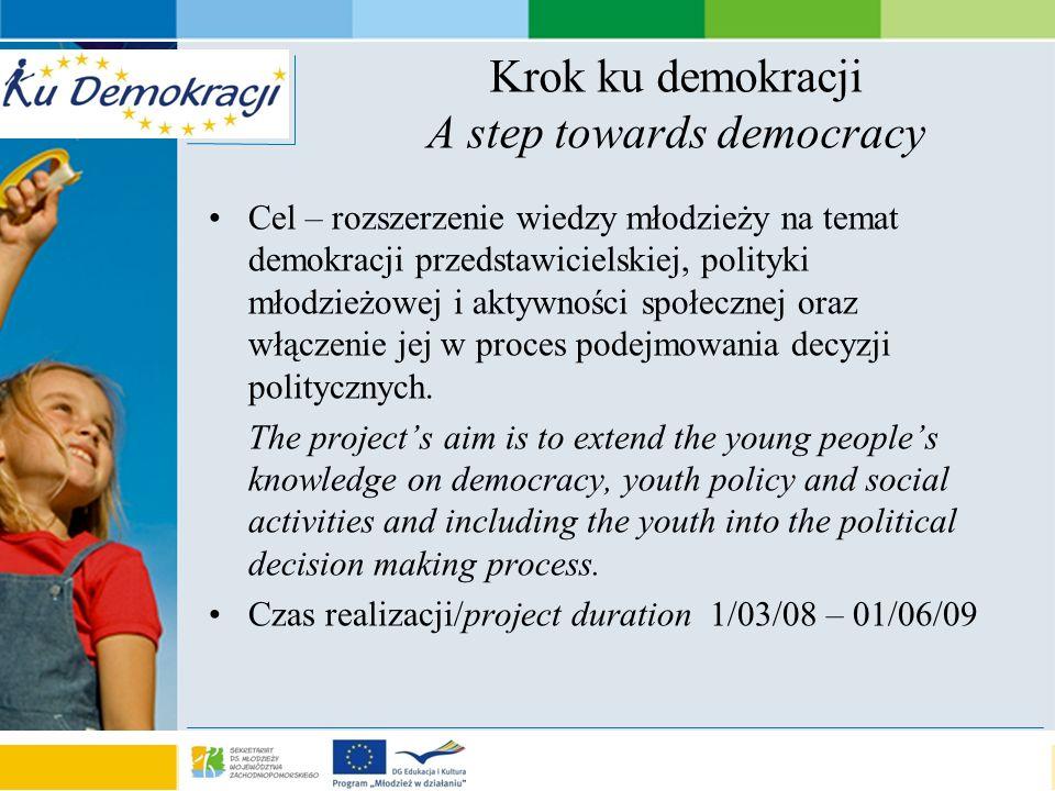 s e a o f a d v e n t u r e Krok ku demokracji A step towards democracy Cel – rozszerzenie wiedzy młodzieży na temat demokracji przedstawicielskiej, polityki młodzieżowej i aktywności społecznej oraz włączenie jej w proces podejmowania decyzji politycznych.
