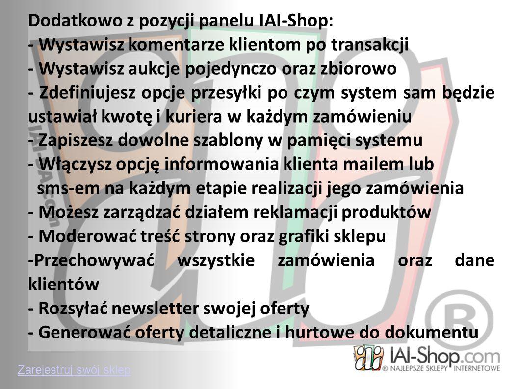 Dodatkowo z pozycji panelu IAI-Shop: - Wystawisz komentarze klientom po transakcji - Wystawisz aukcje pojedynczo oraz zbiorowo - Zdefiniujesz opcje pr