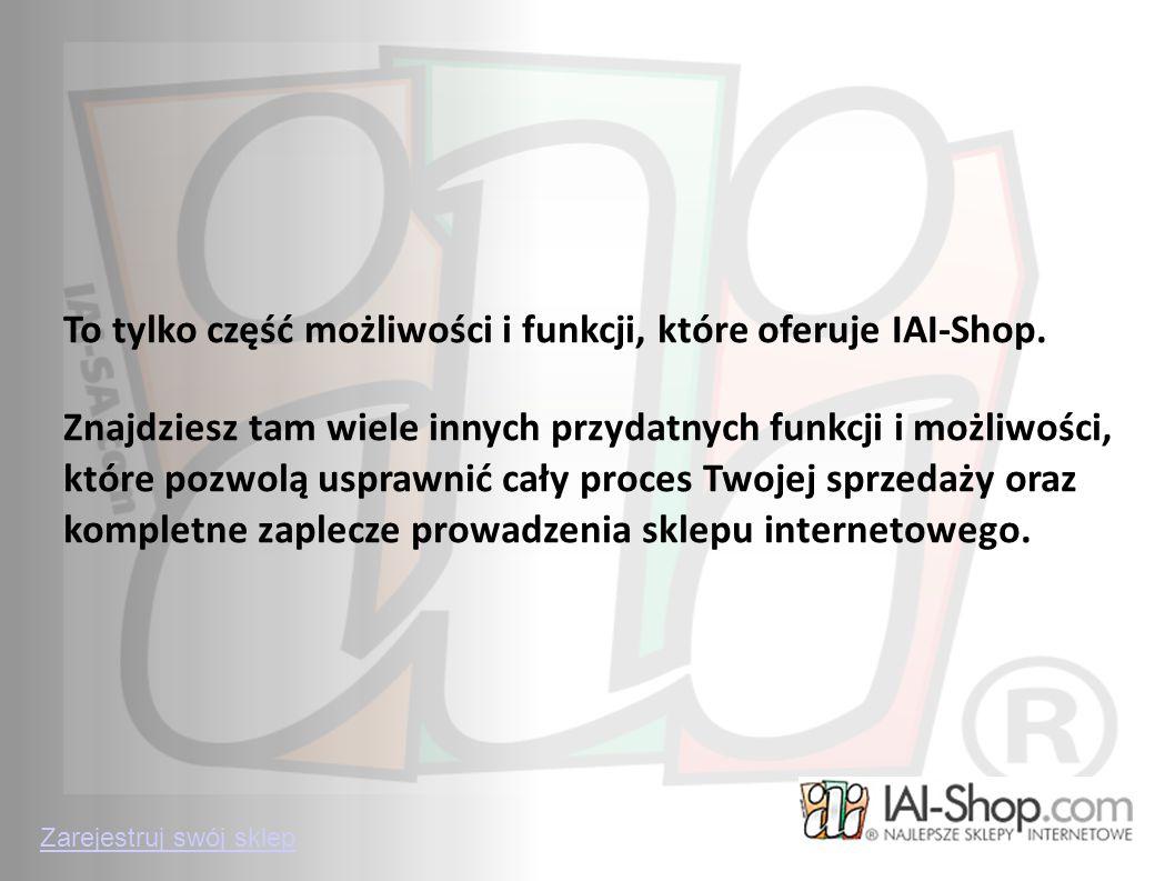 To tylko część możliwości i funkcji, które oferuje IAI-Shop. Znajdziesz tam wiele innych przydatnych funkcji i możliwości, które pozwolą usprawnić cał