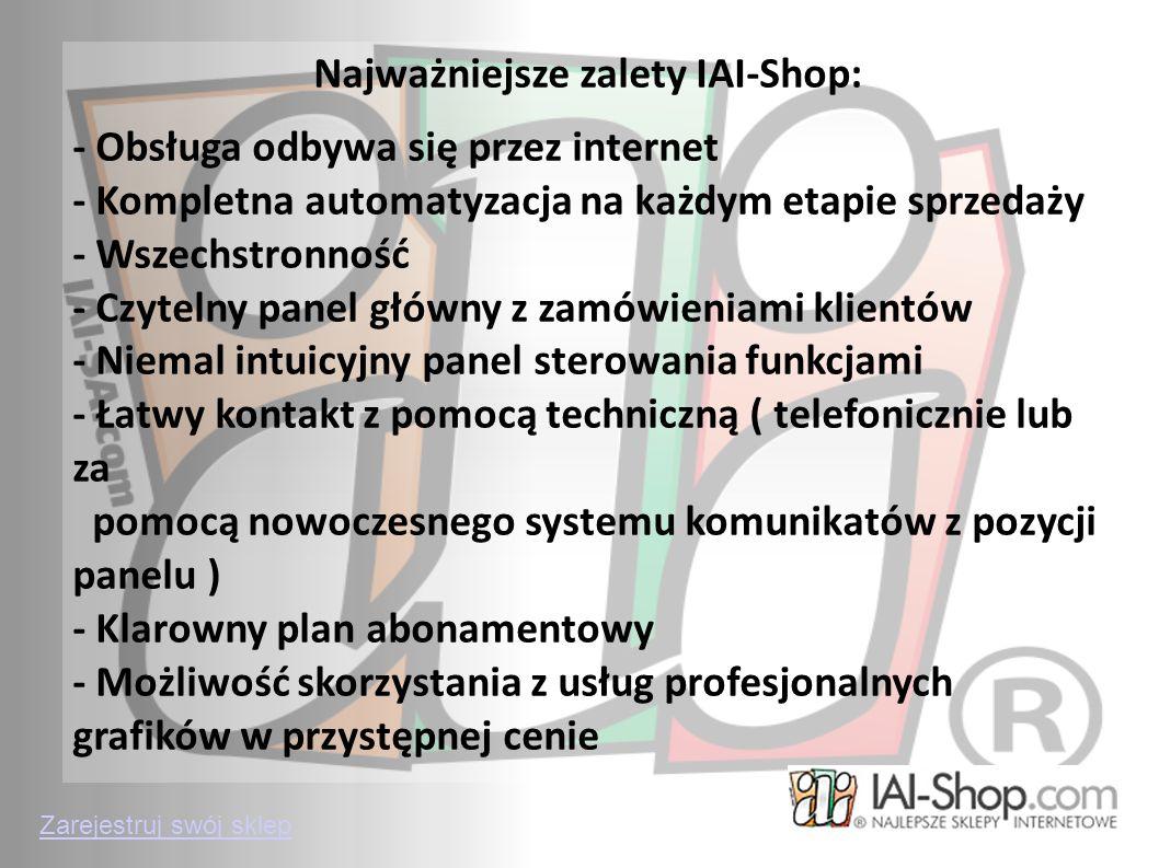 Najważniejsze zalety IAI-Shop: - Obsługa odbywa się przez internet - Kompletna automatyzacja na każdym etapie sprzedaży - Wszechstronność - Czytelny p