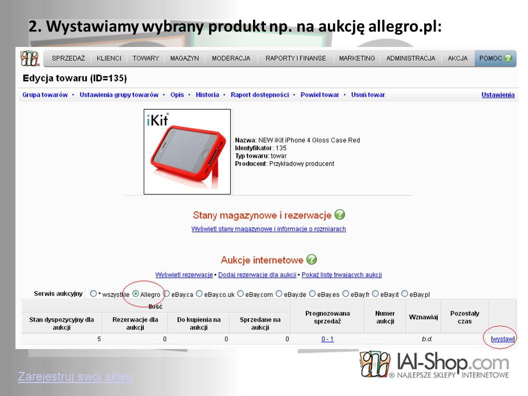 2. Wystawiamy wybrany produkt np. na aukcję allegro.pl: Zarejestruj swój sklep