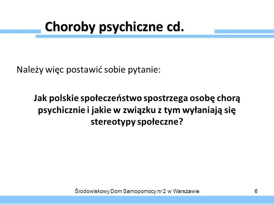 Choroby psychiczne cd. Należy więc postawić sobie pytanie: Jak polskie społeczeństwo spostrzega osobę chorą psychicznie i jakie w związku z tym wyłani