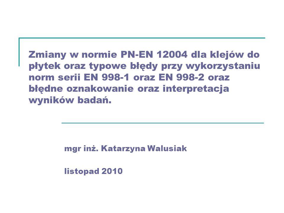Zmiany w normie PN-EN 12004 dla klejów do płytek oraz typowe błędy przy wykorzystaniu norm serii EN 998-1 oraz EN 998-2 oraz błędne oznakowanie oraz i
