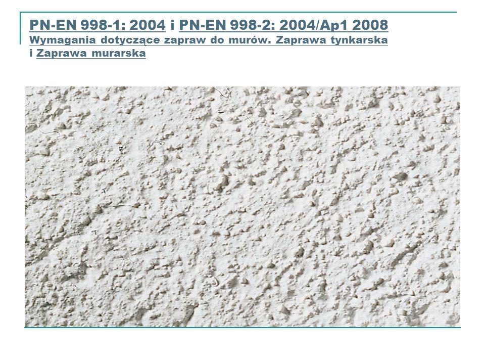 PN-EN 998-1: 2004 i PN-EN 998-2: 2004/Ap1 2008 Wymagania dotyczące zapraw do murów. Zaprawa tynkarska i Zaprawa murarskaPN-EN 998-2: 2004/Ap1 2008 Wym