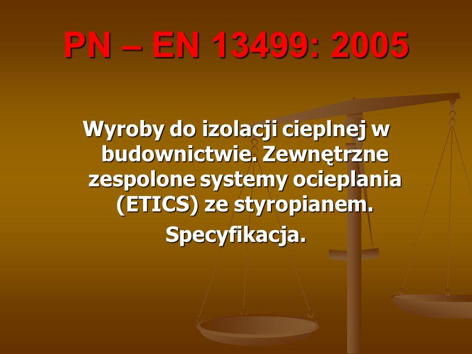 PN – EN 13499: 2005 Wyroby do izolacji cieplnej w budownictwie. Zewnętrzne zespolone systemy ocieplania (ETICS) ze styropianem. Specyfikacja.