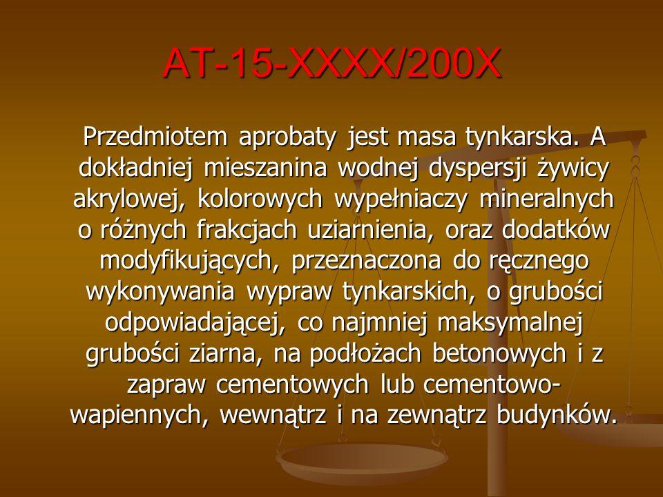 AT-15-XXXX/200X Przedmiotem aprobaty jest masa tynkarska. A dokładniej mieszanina wodnej dyspersji żywicy akrylowej, kolorowych wypełniaczy mineralnyc