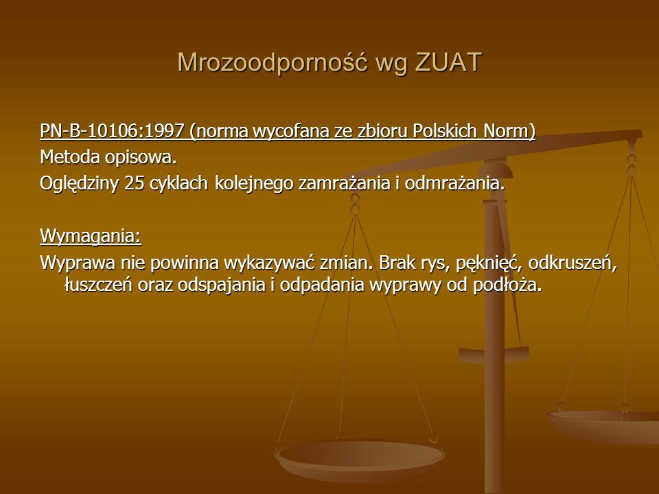 Mrozoodporność wg ZUAT PN-B-10106:1997 (norma wycofana ze zbioru Polskich Norm) Metoda opisowa. Oględziny 25 cyklach kolejnego zamrażania i odmrażania