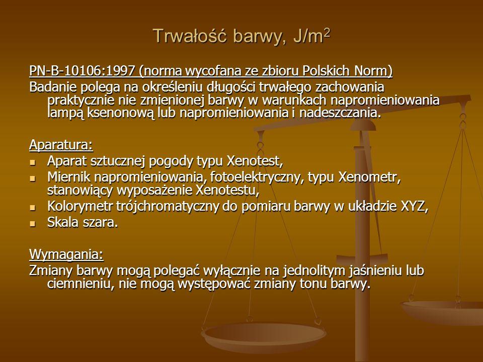 Trwałość barwy, J/m 2 PN-B-10106:1997 (norma wycofana ze zbioru Polskich Norm) Badanie polega na określeniu długości trwałego zachowania praktycznie n
