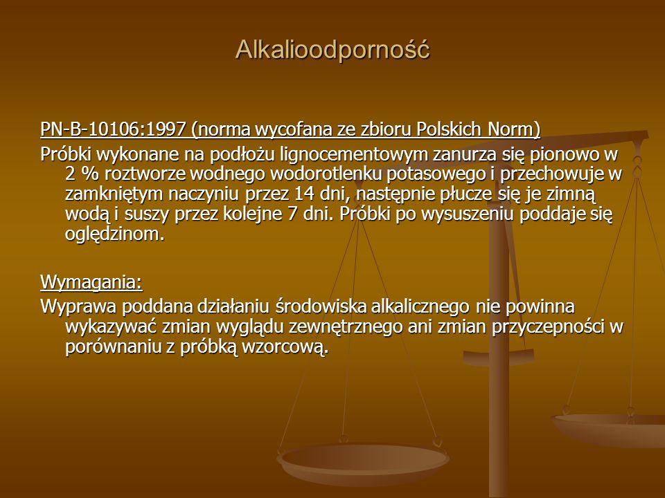Alkalioodporność PN-B-10106:1997 (norma wycofana ze zbioru Polskich Norm) Próbki wykonane na podłożu lignocementowym zanurza się pionowo w 2 % roztwor