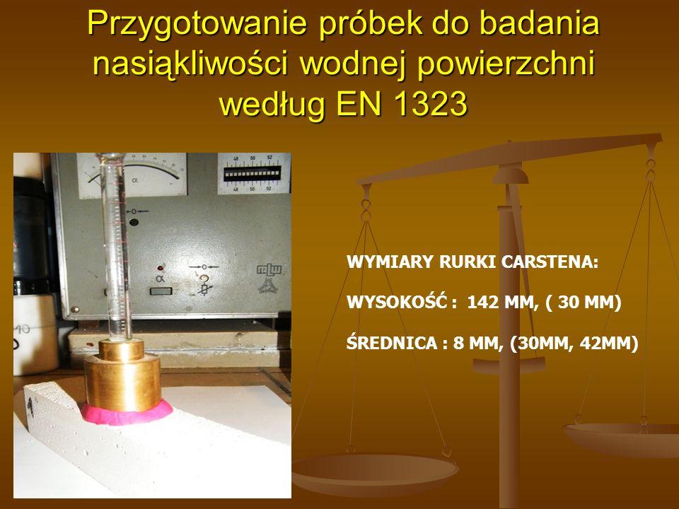 Przygotowanie próbek do badania nasiąkliwości wodnej powierzchni według EN 1323 WYMIARY RURKI CARSTENA: WYSOKOŚĆ : 142 MM, ( 30 MM) ŚREDNICA : 8 MM, (