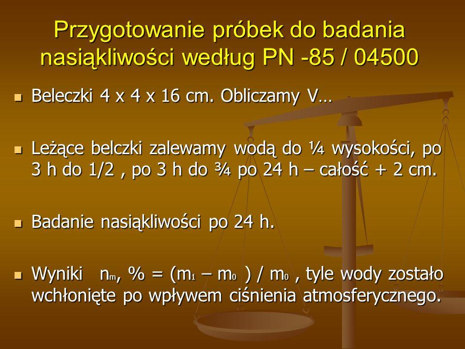 Przygotowanie próbek do badania nasiąkliwości według PN -85 / 04500 Beleczki 4 x 4 x 16 cm. Obliczamy V… Beleczki 4 x 4 x 16 cm. Obliczamy V… Leżące b