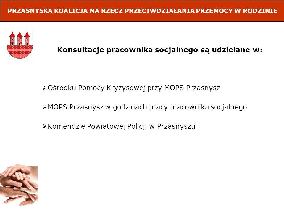 Konsultacje pracownika socjalnego są udzielane w: Ośrodku Pomocy Kryzysowej przy MOPS Przasnysz MOPS Przasnysz w godzinach pracy pracownika socjalnego