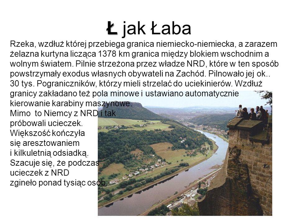 Ł Ł jak Łaba Rzeka, wzdłuż której przebiega granica niemiecko-niemiecka, a zarazem żelazna kurtyna licząca 1378 km granica między blokiem wschodnim a wolnym światem.