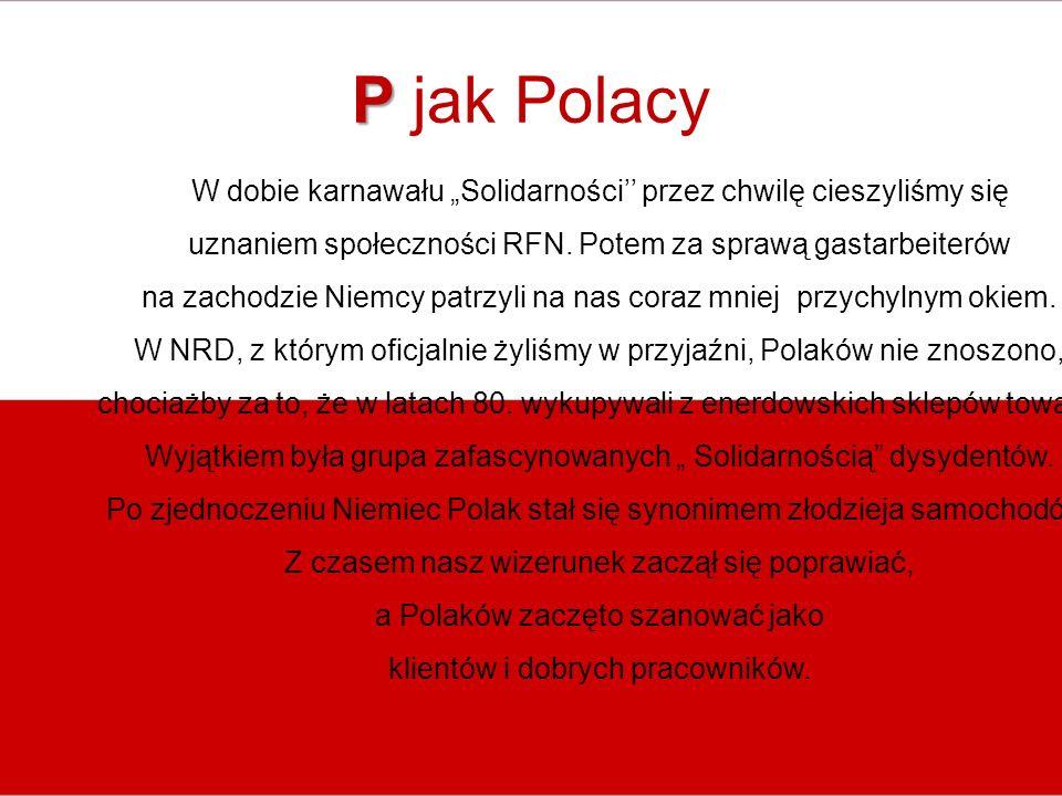 P P jak Polacy W dobie karnawału Solidarności przez chwilę cieszyliśmy się uznaniem społeczności RFN.