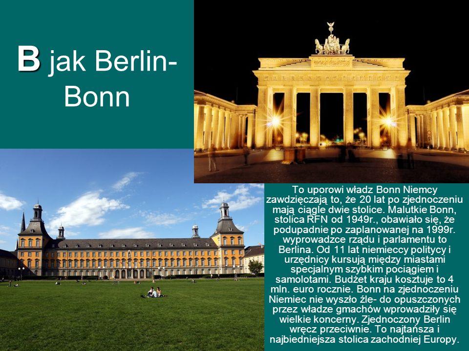 B B jak Berlin- Bonn To uporowi władz Bonn Niemcy zawdzięczają to, że 20 lat po zjednoczeniu mają ciągle dwie stolice.