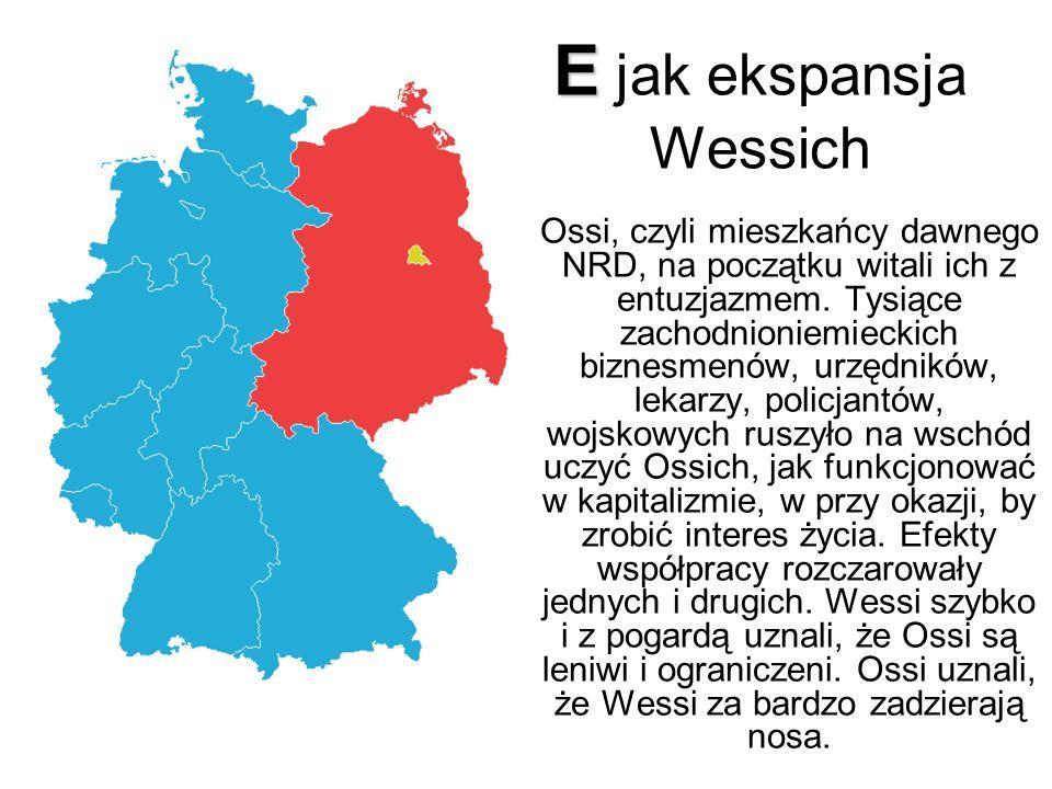 E E jak ekspansja Wessich Ossi, czyli mieszkańcy dawnego NRD, na początku witali ich z entuzjazmem.