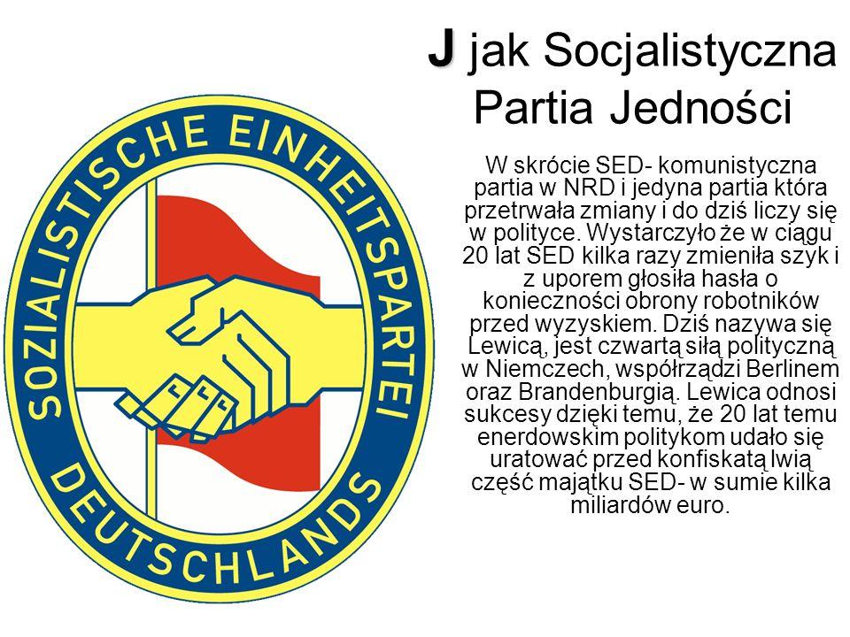 J J jak Socjalistyczna Partia Jedności W skrócie SED- komunistyczna partia w NRD i jedyna partia która przetrwała zmiany i do dziś liczy się w polityce.