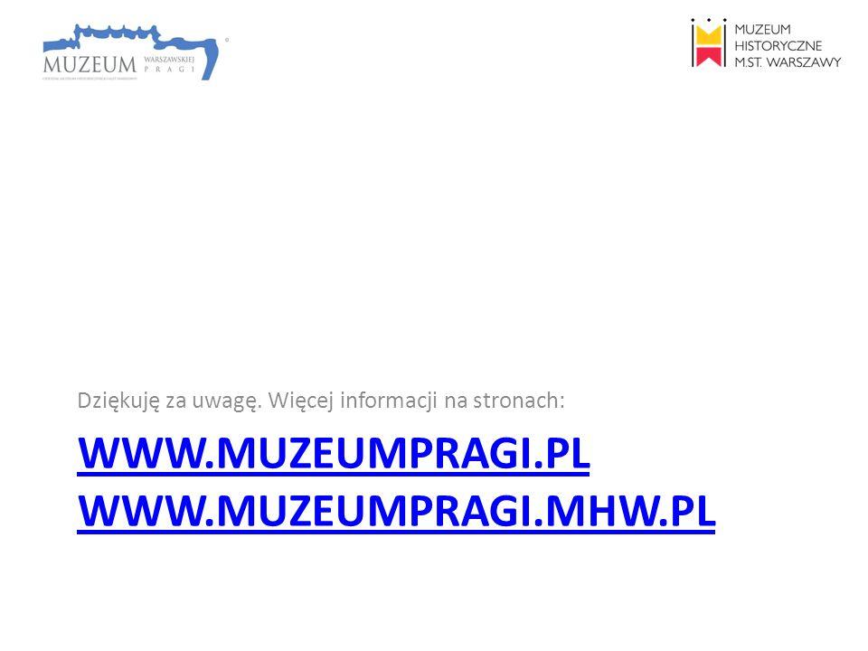WWW.MUZEUMPRAGI.PL WWW.MUZEUMPRAGI.MHW.PL Dziękuję za uwagę. Więcej informacji na stronach: