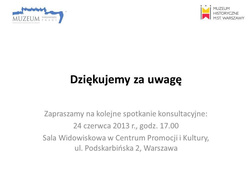 Dziękujemy za uwagę Zapraszamy na kolejne spotkanie konsultacyjne: 24 czerwca 2013 r., godz. 17.00 Sala Widowiskowa w Centrum Promocji i Kultury, ul.