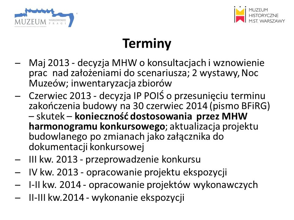 Terminy ̶Maj 2013 - decyzja MHW o konsultacjach i wznowienie prac nad założeniami do scenariusza; 2 wystawy, Noc Muzeów; inwentaryzacja zbiorów ̶Czerw