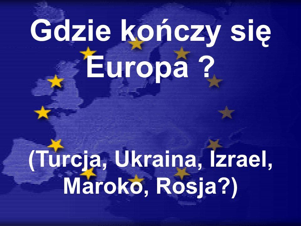 Gdzie kończy się Europa ? (Turcja, Ukraina, Izrael, Maroko, Rosja?)