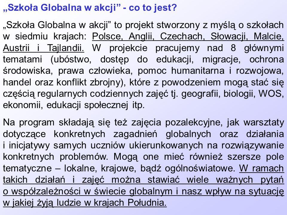 Szkoła Globalna w akcji - co to jest? Szkoła Globalna w akcji to projekt stworzony z myślą o szkołach w siedmiu krajach: Polsce, Anglii, Czechach, Sło