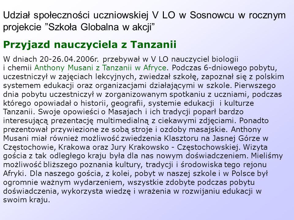 Udział społeczności uczniowskiej V LO w Sosnowcu w rocznym projekcie Szkoła Globalna w akcji Przyjazd nauczyciela z Tanzanii W dniach 20-26.04.2006r.