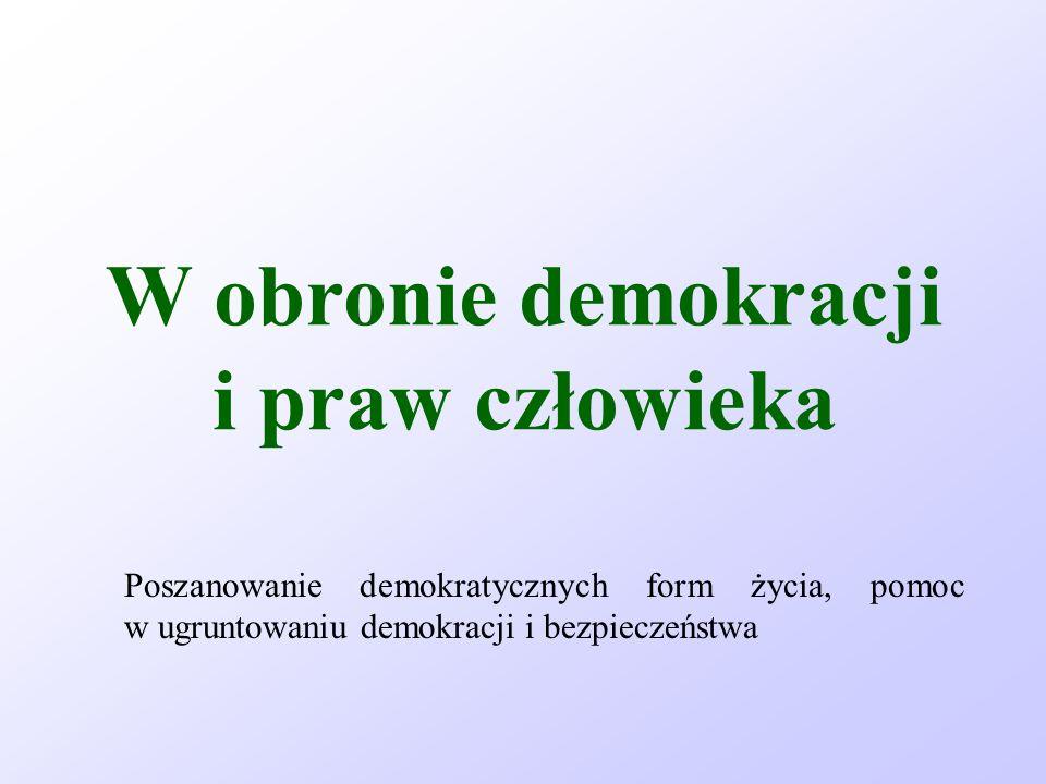 W obronie demokracji i praw człowieka Poszanowanie demokratycznych form życia, pomoc w ugruntowaniu demokracji i bezpieczeństwa