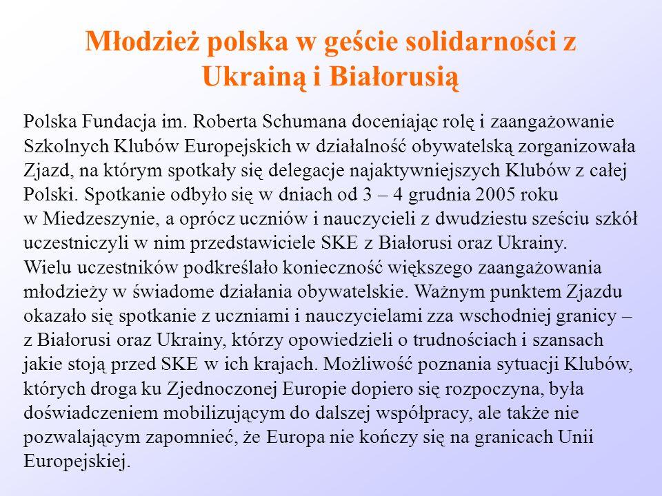 Młodzież polska w geście solidarności z Ukrainą i Białorusią Polska Fundacja im. Roberta Schumana doceniając rolę i zaangażowanie Szkolnych Klubów Eur