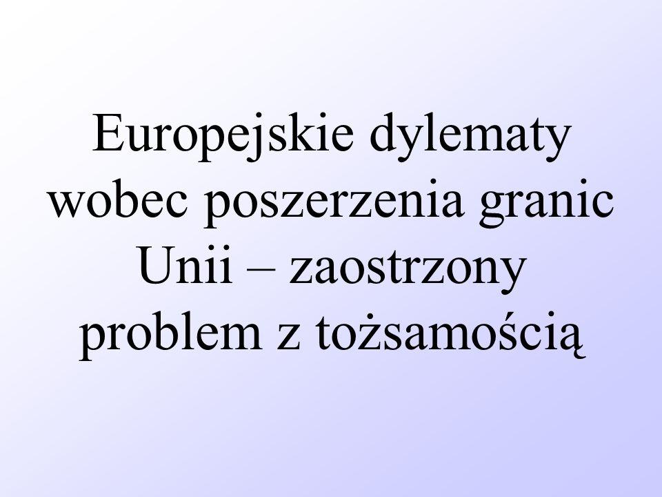 Europejskie dylematy wobec poszerzenia granic Unii – zaostrzony problem z tożsamością