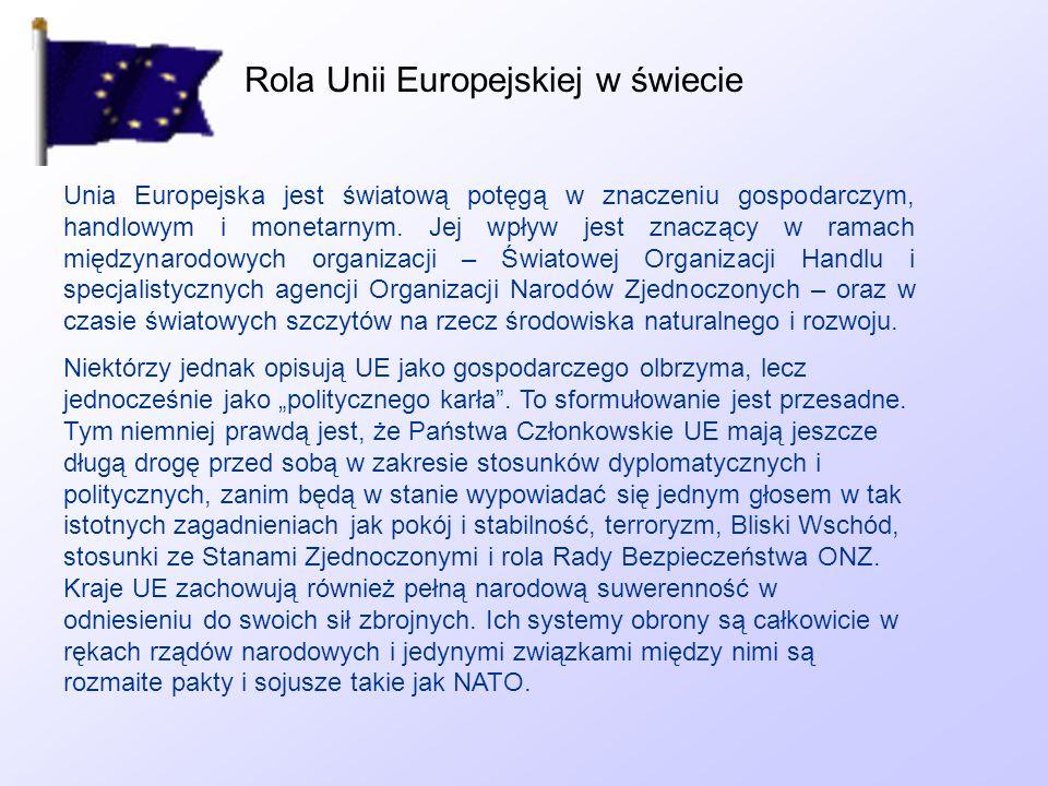 Rola Unii Europejskiej w świecie Unia Europejska jest światową potęgą w znaczeniu gospodarczym, handlowym i monetarnym. Jej wpływ jest znaczący w rama