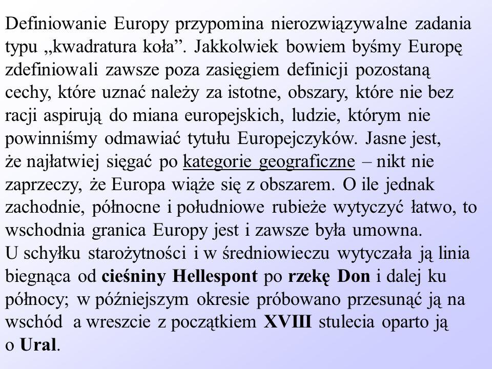 Definiowanie Europy przypomina nierozwiązywalne zadania typu kwadratura koła. Jakkolwiek bowiem byśmy Europę zdefiniowali zawsze poza zasięgiem defini