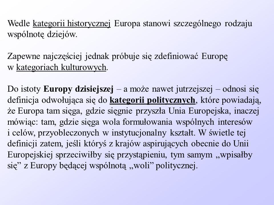 Wedle kategorii historycznej Europa stanowi szczególnego rodzaju wspólnotę dziejów. Zapewne najczęściej jednak próbuje się zdefiniować Europę w katego