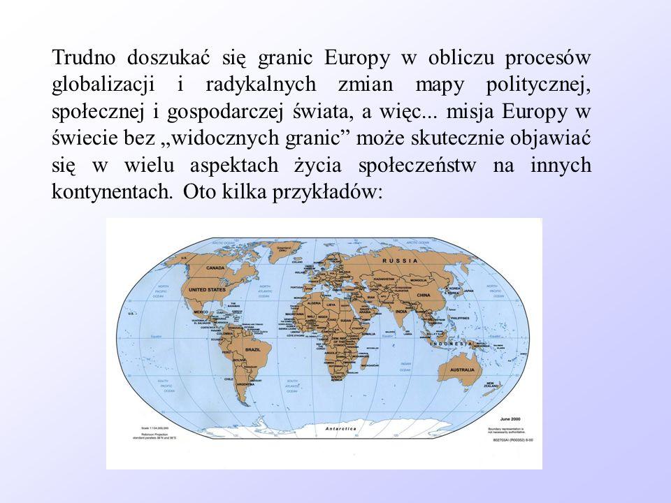 Trudno doszukać się granic Europy w obliczu procesów globalizacji i radykalnych zmian mapy politycznej, społecznej i gospodarczej świata, a więc... mi