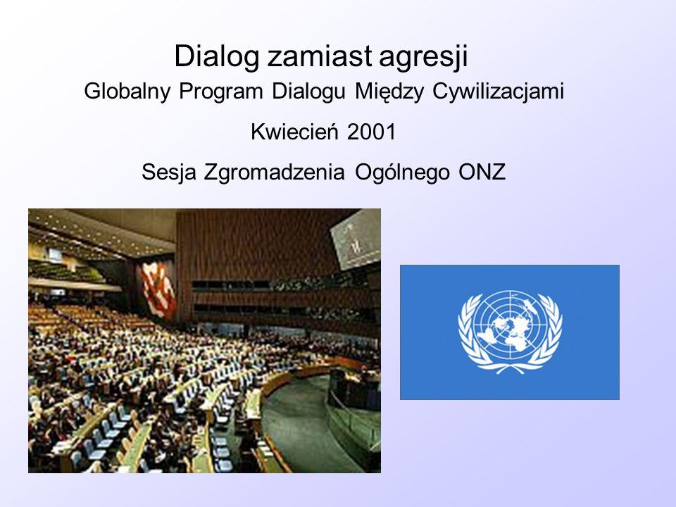 Dialog zamiast agresji Globalny Program Dialogu Między Cywilizacjami Kwiecień 2001 Sesja Zgromadzenia Ogólnego ONZ