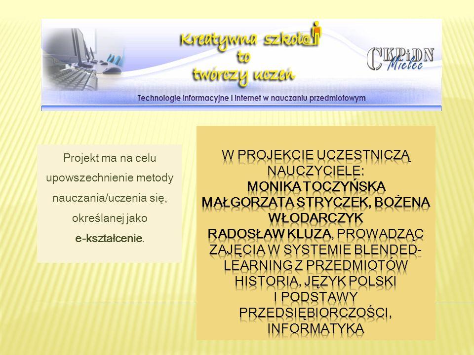 Projekt ma na celu upowszechnienie metody nauczania/uczenia się, określanej jako e-kształcenie.