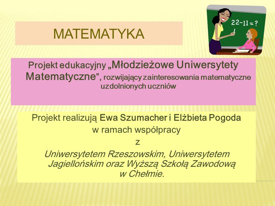 MATEMATYKA Projekt edukacyjny Młodzieżowe Uniwersytety Matematyczne, rozwijający zainteresowania matematyczne uzdolnionych uczniów Projekt realizują E