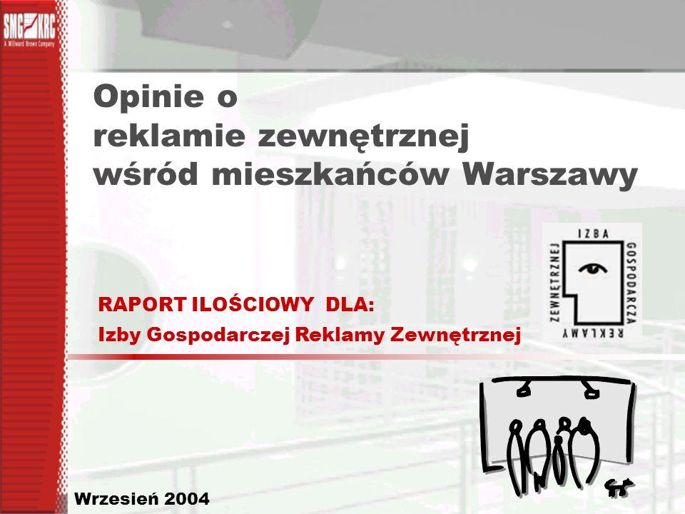 Opinie o reklamie zewnętrznej wśród mieszkańców Warszawy Wrzesień 2004 RAPORT ILOŚCIOWY DLA: Izby Gospodarczej Reklamy Zewnętrznej