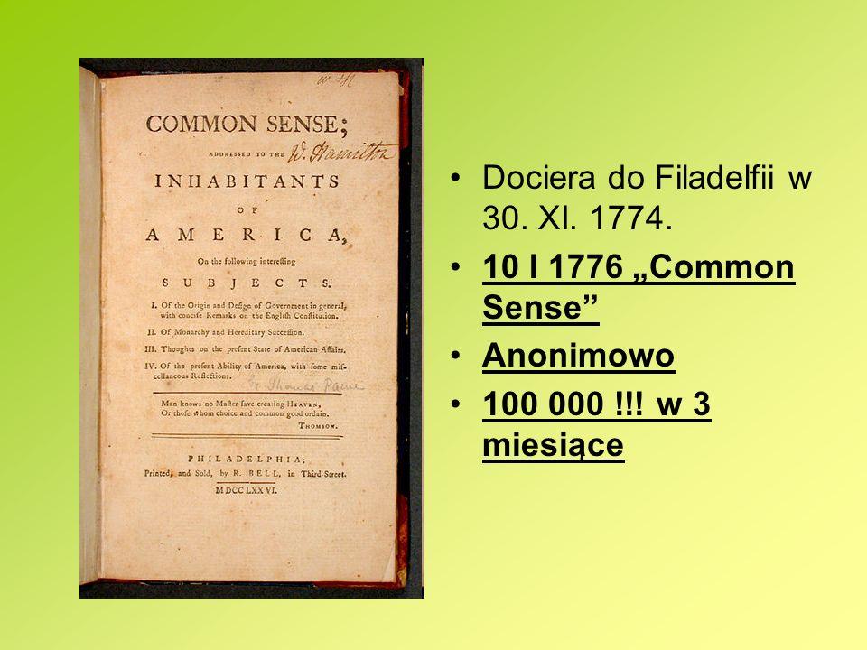 Dociera do Filadelfii w 30. XI. 1774. 10 I 1776 Common Sense Anonimowo 100 000 !!! w 3 miesiące